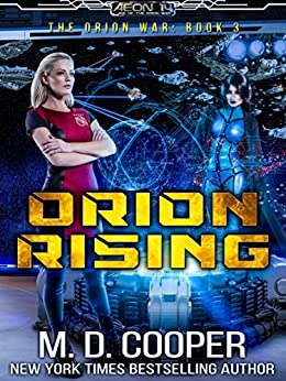 Orion Rising: A Military Science Fiction Space Opera Epic (Aeon 14: The Orion War Book 3) by [Cooper, M. D.]