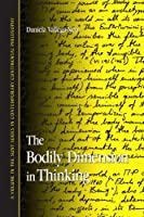 The Bodily Dimension in Thinking (Suny Series in Contemporary Continental Philosophy)