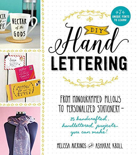 DIY Handlettering: From Monogramed Pillows to Personalized Stationery--25 Hand Crafted, Hand Lettered Projects You Can Make! (English Edition)