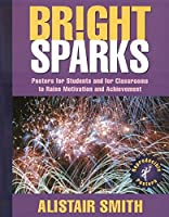 Bright Sparks: Posters for Students And for Classrooms to Raise Motivation And Achievement, Revised Edition
