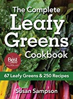 The Complete Leafy Greens Cookbook: 67 Leafy Greens & 250 Recipes