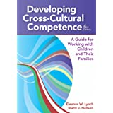 Developing Cross-Cultural Competence: A Guide for Working with Children and Their Families 4ed: A Guide for Working with Chil
