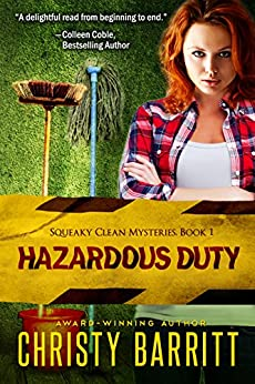 Hazardous Duty: Squeaky Clean Mysteries, Book 1: An Amateur Sleuth Mystery and Suspense Series, Christian Fiction by [Barritt, Christy]