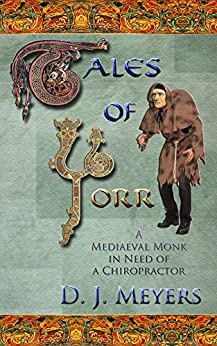 Tales of Yorr (2nd Edition): A Mediaeval Monk in Need of a Chiropractor (The Renaissance Series Book 1) by [Meyers, D J]