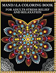 Mandala Coloring Book for Adults Stress Relief and Relaxation: Amazing Mandalas Designs For Stress Relief And