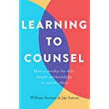 Learning To Counsel: How to develop the skills, insight and knowledge to counsel others