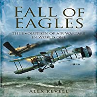 Fall of Eagles: The Evolution of Air Warfare in World War One