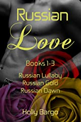 Russian Love: Books 1 - 3: Russian Lullaby, Russian Gold & Russian Dawn Kindle Edition