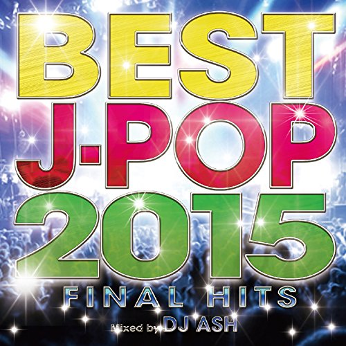 [画像:BEST J-POP 2015 -FINAL HITS- Mixed by DJ ASH]
