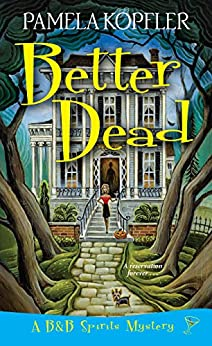 Better Dead (A B&B Spirits Mystery) by [Kopfler, Pamela]