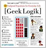 Geek Logik: Easier Living Through Mathematics