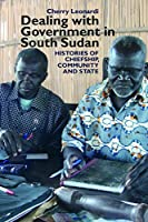 Dealing with Government in South Sudan: Histories of chiefship, community & state (Eastern Africa)