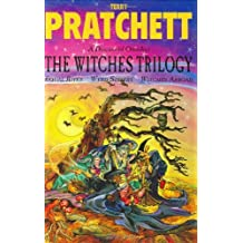 The Witches Trilogy: A Discworld Omnibus: Equal Rites, Wyrd Sisters, Witches Abroad
