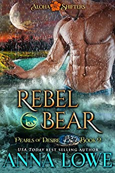 Rebel Bear (Aloha Shifters: Pearls of Desire Book 2) by [Lowe, Anna]
