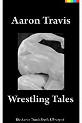 Wrestling Tales (The Aaron Travis Erotic Library Book 6) Kindle Edition
