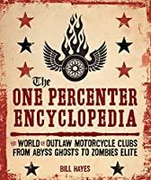 The One Percenter Encyclopedia: The World of Outlaw Motorcycle Clubs from Abyss Ghosts to Zombies Elite [並行輸入品]