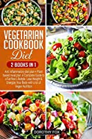 Vegetarian cookbook diet: 2 books in 1: Anti inflammatory diet plan + Plant based meal plan: A Complete Guide to a Fat-free Lifestyle. Lose Weight & Energize Your Body with a lot of Vegan Nutrition