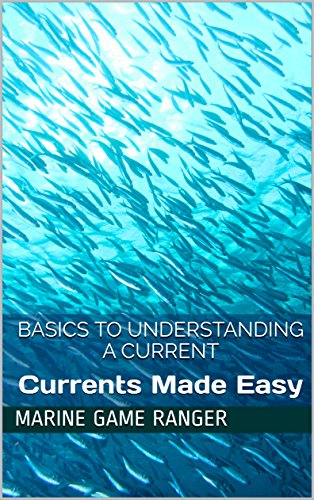 Basics to Understanding a Current: Currents Made Easy (Marine Game Ranger Book 1) (English Edition)