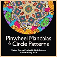 Pinwheel Mandalas & Circle Patterns: Various Overlay Pinwheel & Circle Patterns Adult Coloring Book [並行輸入品]