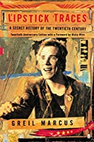 Lipstick Traces: A Secret History of the Twentieth Century by Greil Marcus(2001-02-18)