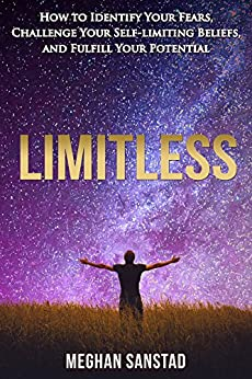 Limitless: How to Identify Your Fears, Challenge Your Self-limiting Beliefs, and Fulfill Your Potential by [Sanstad, Meghan]