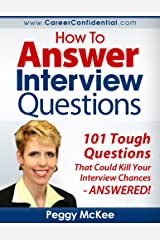 How to Answer Interview Questions: 101 Tough Interview Questions Kindle Edition