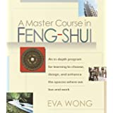 A Master Course in Feng-Shui: An In-Depth Program for Learning to Choose, Design, and Enhance the Spaces Where We Live and Wo