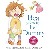 Bea Gives up her Dummy: The book that makes children want to move on from dummies!