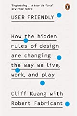 User Friendly: How the Hidden Rules of Design are Changing the Way We Live, Work & Play Kindle Edition