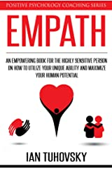Empath: An Empowering Book for the Highly Sensitive Person on Utilizing Your Unique Ability and Maximizing Your Human Potential (Positive Psychology Coaching Series 12) Kindle Edition