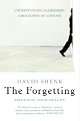 The Forgetting: Understanding Alzheimer's: A Biography of a Disease: Understanding Alzheimer's - A Biography of a Disease (English Edition) Kindle版