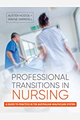 Professional Transitions in Nursing: A guide to practice in the Australian healthcare system Kindle Edition