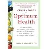 Chakra Food for Optimum Health: A Guide to the Foods That Can Improve Your Energy, Inspire Creative Changes, Open Your Heart