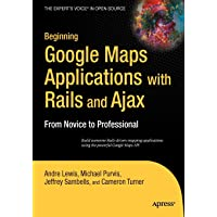 Beginning Google Maps Applications with Rails and Ajax: From…