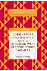 Lone Heroes and the Myth of the American West in Comic Books, 1945-1962 (Palgrave Studies in Comics and Graphic Novels) (English Edition) Kindle版