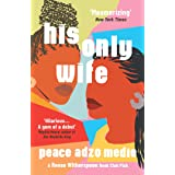 His Only Wife: A Reese's Book Club Pick - 'A Crazy Rich Asians for West Africa, with a healthy splash of feminism'
