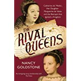 The Rival Queens: Catherine de Medici, her daughter Marguerite de Valois, and the Betrayal That Ignited a Kingdom