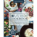 Sous Vide Cookbook: 600 Easy Foolproof Recipes to Cook Meat, Seafood and Vegetables in Low Temperature for Everyone, from Beg