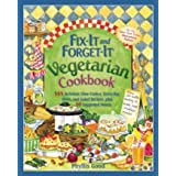 Fix-It and Forget-It Vegetarian Cookbook: 565 Delicious Slow-Cooker, Stove-Top, Oven, and Salad Recipes, Plus 50 Suggested Me