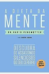 A dieta da mente (Edição revista e atualizada): Descubra os assassinos silenciosos do seu cérebro (Portuguese Edition) Kindle Edition