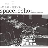space_echo by HardcoreAmbience