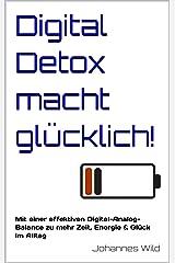 Digital Detox macht glücklich!: Mit einer effektiven Digital-Analog-Balance zu mehr Zeit, Energie & Glück im Alltag (German Edition) Kindle Edition