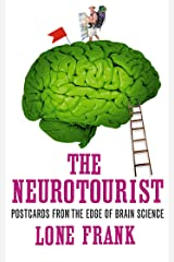 The Neurotourist: Postcards from the Edge of Brain Science Kindle Edition