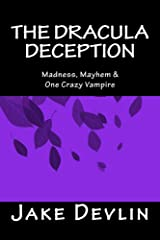 The Dracula Deception: Madness, Mayhem & One Crazy Vampire Kindle Edition