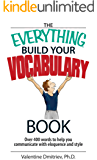 The Everything Build Your Vocabulary Book: Over 400 Words to Help You Communicate With Eloquence And Style (Everything®) (English Edition)