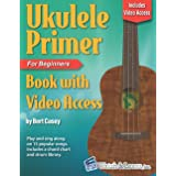 Ukulele Primer Book for Beginners: with Online Video Access