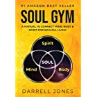 SOUL GYM: A Manual for Soulful Living: Connecting Mind, Body & Spirit
