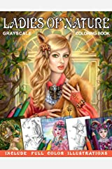 Ladies of Nature. Grayscale coloring book. Include FULL COLOR illustrations: Fantasy Coloring Book for Adults ペーパーバック
