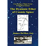 The Dynamic Ether of Cosmic Space: Correcting a Major Error in Modern Science