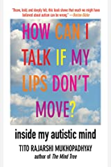 How Can I Talk If My Lips Don't Move?: Inside My Autistic Mind Kindle Edition